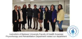 Instructors of Balıkesir University Faculty of Health Sciences, Physiotherapy and Rehabilitation Department visited our department